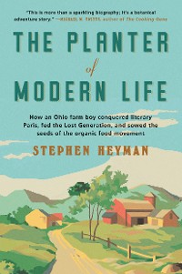 Cover The Planter of Modern Life: Louis Bromfield and the Seeds of a Food Revolution
