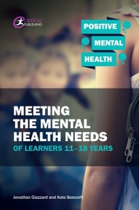 Cover Meeting the Mental Health Needs of Learners 11-18 Years