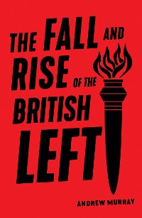 Cover The Fall and Rise of the British Left