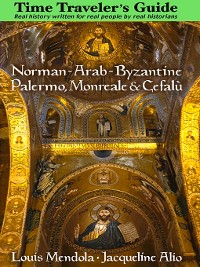 Cover The Time Traveler's Guide to Norman-Arab-Byzantine Palermo, Monreale and Cefalù