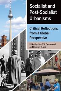 Cover Socialist and Post-Socialist Urbanisms