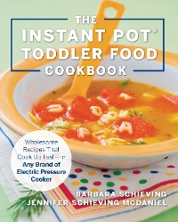 Cover The Instant Pot Toddler Food Cookbook