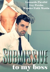 Cover Submissive to my boss FULL VERSION (gay coming of age, gay comedy, gay chastity, gay college, gay lifestyle)