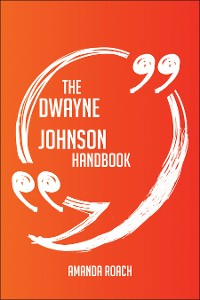 Cover The Dwayne Johnson Handbook - Everything You Need To Know About Dwayne Johnson