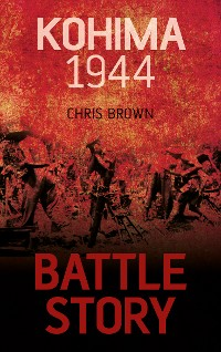 Cover Battle Story: Kohima 1944