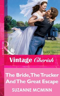 Cover Bride, The Trucker And The Great Escape (Mills & Boon Vintage Cherish)