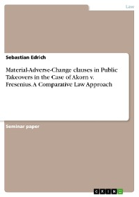 Cover Material-Adverse-Change clauses in Public Takeovers in the Case of Akorn v. Fresenius. A Comparative Law Approach