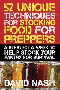Cover 52 Unique Techniques for Stocking Food for Preppers