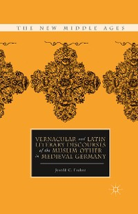 Cover Vernacular and Latin Literary Discourses of the Muslim Other in Medieval Germany