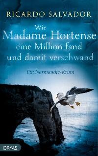 Cover Wie Madame Hortense eine Million fand und damit verschwand