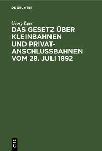 Cover Das Gesetz über Kleinbahnen und Privatanschlussbahnen vom 28. Juli 1892