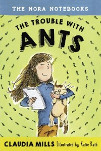 Cover Nora Notebooks, Book 1: The Trouble with Ants