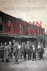 Cover A City in Civil War – Dublin 1921–1924