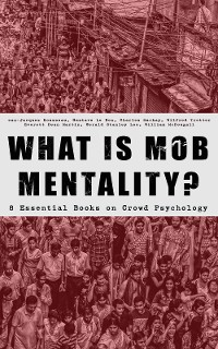 Cover WHAT IS MOB MENTALITY? - 8 Essential Books on Crowd Psychology