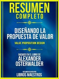 Cover Resumen Completo: Diseñando La Propuesta De Valor (Value Proposition Design) - Basado En El Libro De Alexander Osterwalder