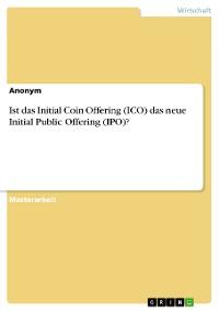 Cover Ist das Initial Coin Offering (ICO) das neue Initial Public Offering (IPO)?