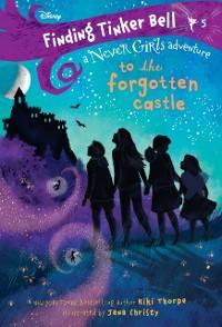 Cover Finding Tinker Bell #5: To the Forgotten Castle (Disney: The Never Girls)