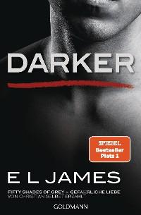 Cover Darker - Fifty Shades of Grey. Gefährliche Liebe von Christian selbst erzählt