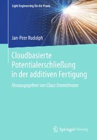 Cover Cloudbasierte Potentialerschließung in der additiven Fertigung