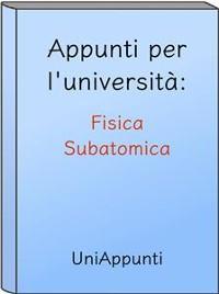 Cover Appunti per l'università: Fisica Subatomica