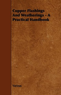 Cover Copper Flashings And Weatherings - A Practical Handbook