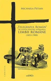 Cover Telegraful Roman&quote; in lupta pentru apararea limbii romane (1853-1900)