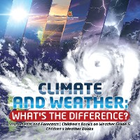 Cover Climate and Weather: What's the Difference? | Instruments and Forecasts | Children's Books on Weather Grade 5 | Children's Weather Books