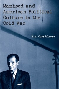 Cover Manhood and American Political Culture in the Cold War