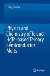Cover Physics and Chemistry of Te and HgTe-based Ternary Semiconductor Melts