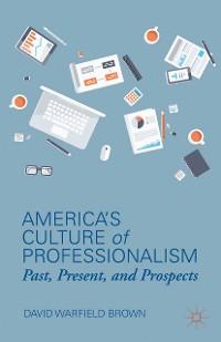 Cover America's Culture of Professionalism