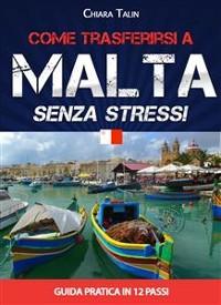 Cover Come trasferirsi a Malta senza stress. Guida pratica in 12 passi di Chiara Talin