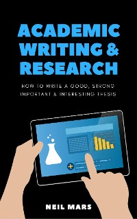 Cover Academic Writing & Research: How to Write a Good, Strong, Important and Interesting Thesis
