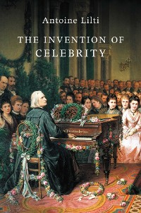 Cover The Invention of Celebrity