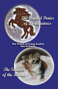 Cover The Painted Ponies of Partequineus and The Summer of the Kittens: Two Novels for Young Readers