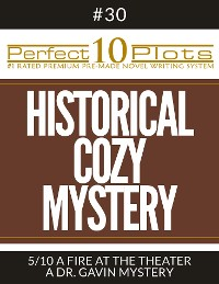 "Cover Perfect 10 Historical Cozy Mystery Plots #30-5 ""A FIRE AT THE THEATER – A DR. GAVIN MYSTERY"""