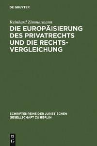 Cover Die Europäisierung des Privatrechts und die Rechtsvergleichung