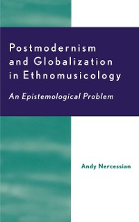 Cover Postmodernism and Globalization in Ethnomusicology