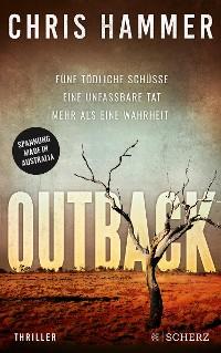 Cover Outback - Fünf tödliche Schüsse. Eine unfassbare Tat. Mehr als eine Wahrheit