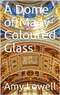 Cover A Dome of Many-Coloured Glass