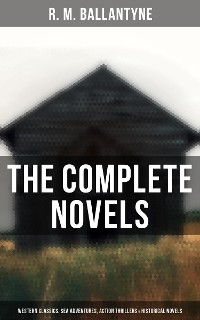 Cover The Complete Novels: Western Classics, Sea Adventures, Action Thrillers & Historical Novels