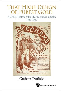 Cover That High Design Of Purest Gold: A Critical History Of The Pharmaceutical Industry, 1880-2020