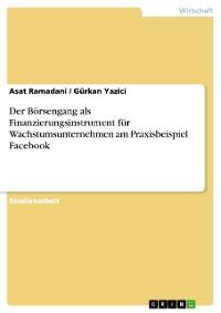 Cover Der Börsengang als Finanzierungsinstrument für Wachstumsunternehmen am Praxisbeispiel Facebook