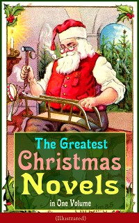 Cover The Greatest Christmas Novels in One Volume (Illustrated)