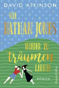 Cover Wie Nathan Jones wieder zu träumen lernte