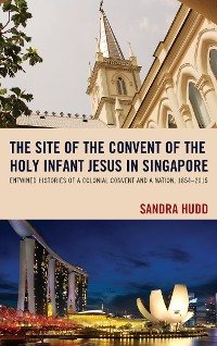 Cover The Site of the Convent of the Holy Infant Jesus in Singapore