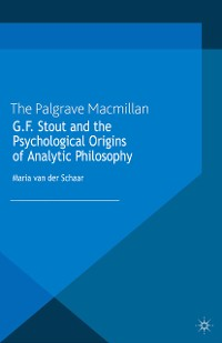 Cover G.F. Stout and the Psychological Origins of Analytic Philosophy