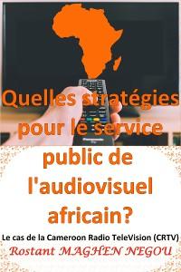 Cover Quelles stratégies pour le service public de l'audiovisuel africain? : Le cas de la Cameroun Radio TeleVision (CRTV)