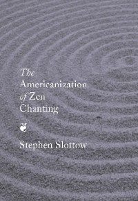 Cover The Americanization of Zen Chanting