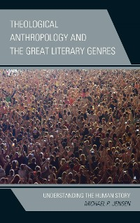 Cover Theological Anthropology and the Great Literary Genres