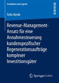 Cover Revenue-Management-Ansatz für eine Annahmesteuerung kundenspezifischer Regenerationsaufträge komplexer Investitionsgüter